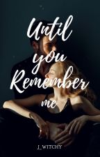 Until You Remember Me by j_witchy