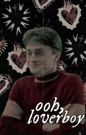 ooh loverboy, harry james potter. by parkersluv