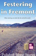Festering in Fremont by PolishedStoneStories