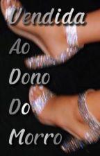 Vendida ao Dono do Morro.... by dindindomdindindom