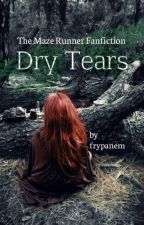 Dry Tears (After The Death Cure) by frypanem