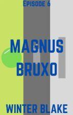 Magnus Bruxo (S1E6) by AuthorWinterBlake