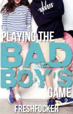 Playing The Bad Boy's Game (Completed July 2012) FIRST BOOK SO IT IS CRAP W A R N I N G by 3pointt14