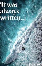 It was always written... by Aax_axxx