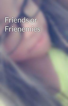 Friends or Frienemies by wxldtween