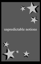 Unpredictable Notions by escapingmisery