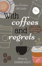 With Coffees and Regrets by AnnoyingMonster_08