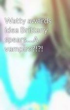 Watty awards idea Brittany spears....A vampire?!?! by diinosx3