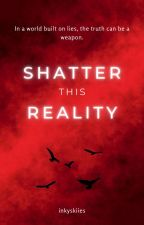 Shatter this Reality by -skyy-winqss
