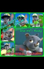 Paw Patrol, A Rocky Chase by ImEsmerelda_Sowhat