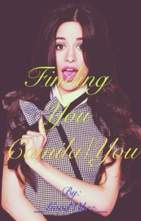 Finding You (Camila/You) [DISCONTINUED] by __GooDVibez__