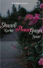 Shaadi Karke Phas Gaya Yaar ✓ by theingeniouswriter