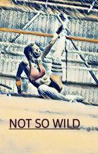 Not so wild  by wattstoriestowrite