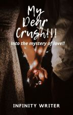 My Dear Crush; Into the mystery of love!! by InfinityWriter564