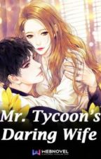 Mr. Tycoon's Daring Wife by cncherie