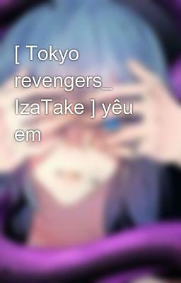 [ Tokyo revengers_ IzaTake ] yêu  em