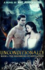 Unconditionally- The Beginning Of Revelation by mAy_justimagine