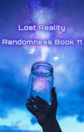 Lost Reality {Randomess Book 11} by -Vannah-