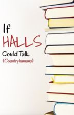 If Halls Could Talk by hellllllnah