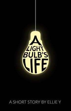A Lightbulb's Life ✔ by Ellie6880