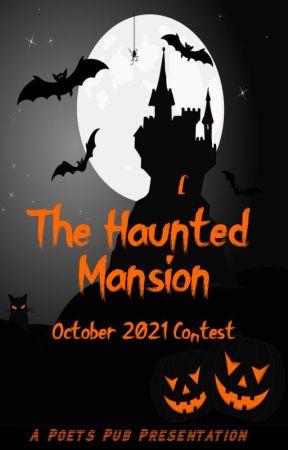 The Haunted Mansion - Poets Pub October 2021 Contest by PoetsPub