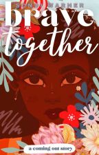 Brave Together: A Coming Out Story by Sondi_Is_On