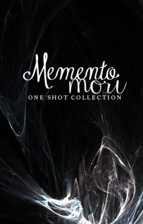 Memento Mori {One Shot Collection} by Mikaiah-