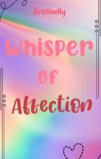 Whisper of Affection (Series#1) by KristineIly