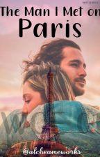 The Man I Met on Paris (Woe Series #1) by alcheameworks