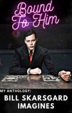 Bound To Him || Bill Skarsgard Imagines Anthology by thelaceratedbrain