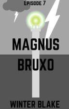 Magnus Bruxo (S1E7) by AuthorWinterBlake