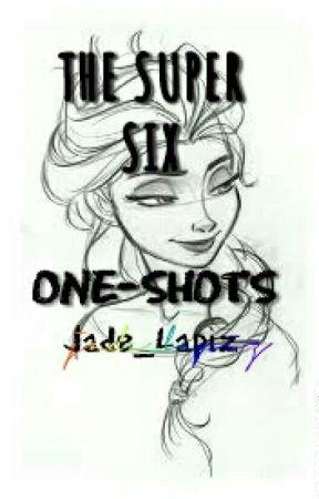 The Super Six ~One-Shots~ by Jade_Lapiz