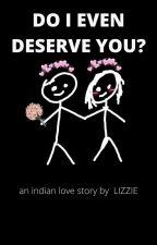 Do I even deserve you? by lizziexmo