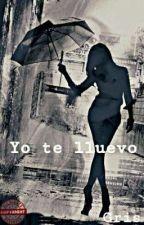 Yo te lluevo by Gris810