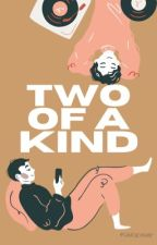 Two of a Kind by Kalopsia_writer
