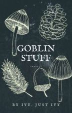 Goblin Stuff by IvyandMoss