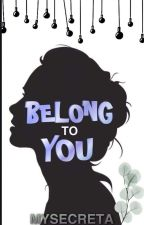 Belong To You (H.E.LY SERIES #1)  by mysecreta