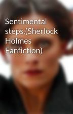 Sentimental steps.(Sherlock Holmes Fanfiction) by Thewoman_Irene