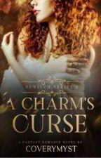 Bewitch Series I: A Charm's Curse by Coverymyst