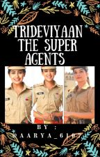 Trideviyaan : The Super Agents { ON HOLD } by Aarya6107