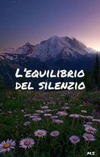 L'equilibrio del silenzio  by Mirti_0-0