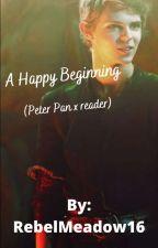 A Happy Beginning (Peter Pan x reader) by RebelMeadow16