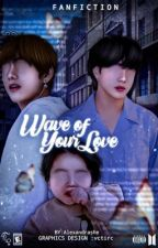 Wave Of Your Love ||TK by Alexandrashe