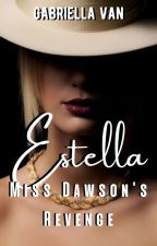 ESTELLA: MISS DAWSON'S REVENGE  by YouHave_Me