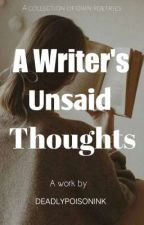 A Writer's Unsaid Thoughts by DEADLYPOISONINK