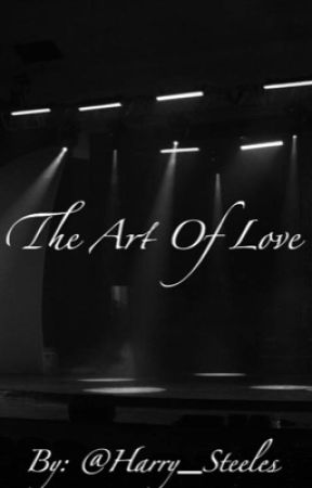 The Art Of Love - Harry Styles Fanfiction by Harry_Steeles