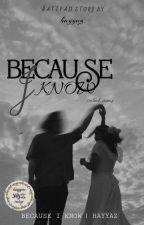 Because I Know by cikhayyazz