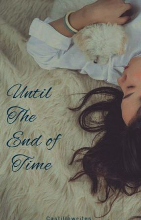 Until The End of Time by CastilloWrites