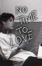 NO TIME TO LOVE  by AtufaRehman