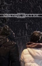 Something About You   ongoing by izzysbookss